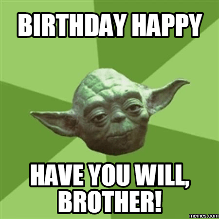 birthday-happy-have-you-will-brother-meme