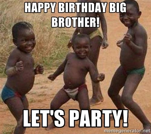 happy-birthday-big-brother-lets-party-meme