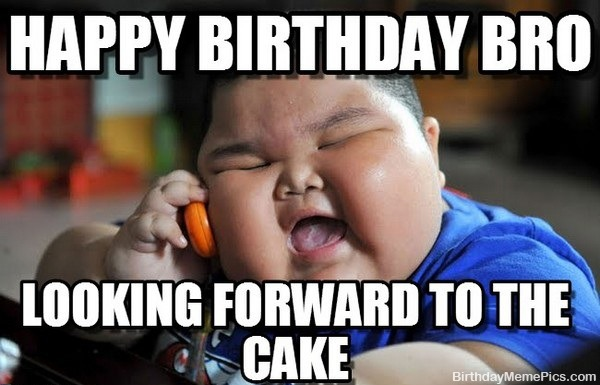 happy-birthday-bro-looking-forward-to-the-cake-brother-meme