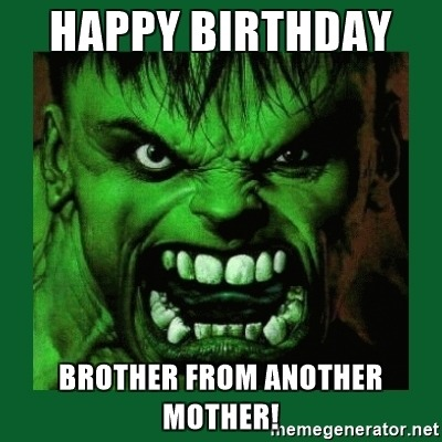 happy-birthday-brother-from-another-mother-meme