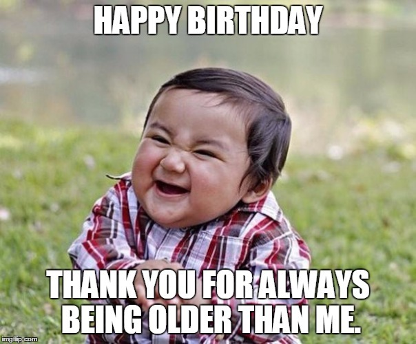 happy-birthday-thank-you-for-always-being-older-than-me-sister-meme