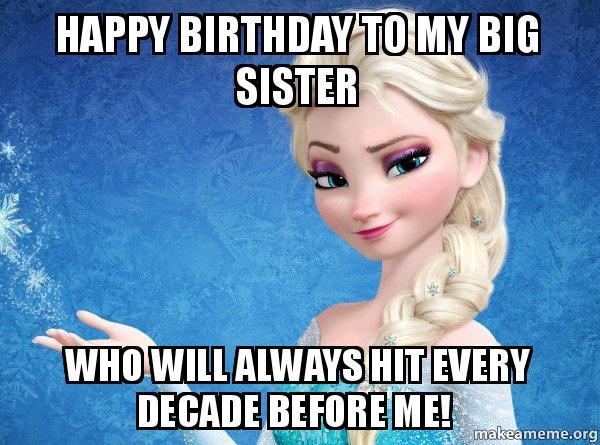 happy-birthday-to-my-big-sister-meme