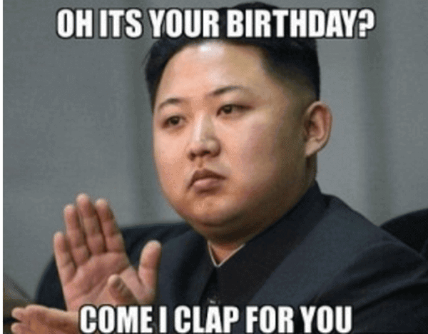 oh-its-your-birthday-come-i-clap-for-you-funny-memes